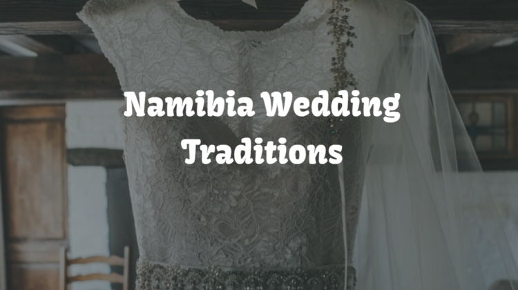 Namibia Wedding Traditions – 11 Fascinating Customs That Should Not Be Forgotten